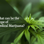 What can be the scope of Medical Marijuana?