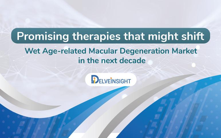 Wet Age-related macular degeneration treatment market