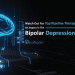 Bipolar Depression Market |Bipolar Depression Pipeline