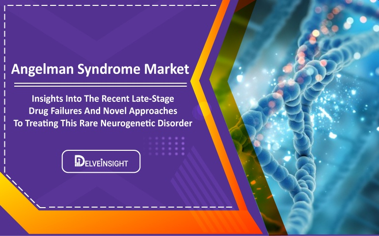 Angelman Syndrome Market Landscape and Late-stage Clinical Failures